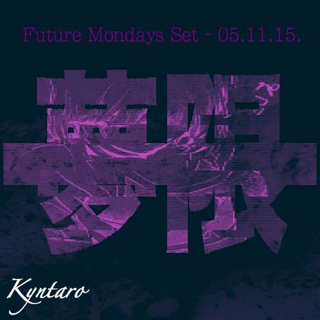 Noize FM – Future Mondays w/ Kyntaro Set – 05/11/15