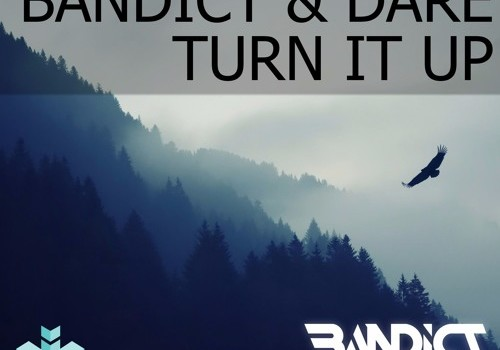 Bandict & Dare – Turn It Up [Free Download]