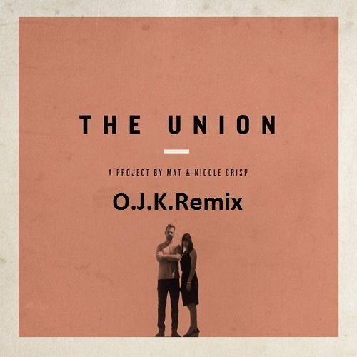 The Union – You hear us (O.J.K.Remix) [Free Download]