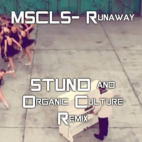 MSCLS- Runaway (STUND and Organic Culture Remix) [Free Download]